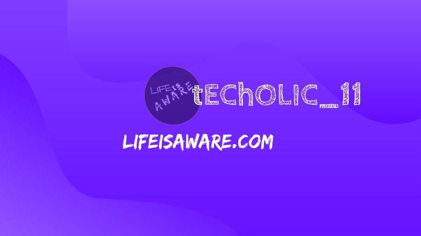 Life Is Aware Techolic 11